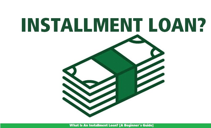 What Is An Installment Loan? [A Beginner's Guide]