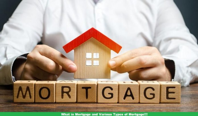 What is Mortgage and Various Types of Mortgage!!!